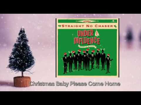 Straight No Chaser - Christmas Baby Please Come Home
