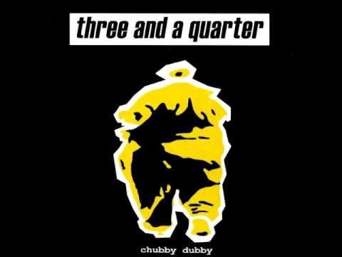 Three And A Quarter - Chubby Dubby (ALBUM STREAM)