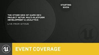 Project Setup, Multi-Platform Development & Analytics | GitHub 2015 Event Coverage| Unreal Engine