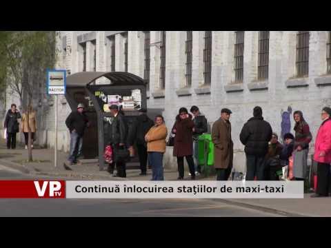 Continuă înlocuirea staţiilor de maxi-taxi