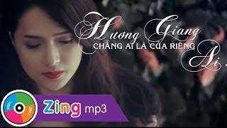 Chẳng Ai Là Của Riêng Ai - Hương Giang Idol