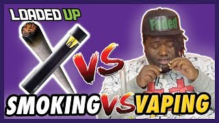 Vaping vs Smoking by Loaded Up