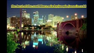 The Best Of The Soul  Blues Mix 1 Jumpin Jammin Redd.