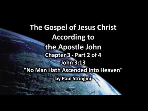 John Chapter 3 part 2 of 4 – John 3:13 No Man Hath Ascended Into Heaven – Paul Stringini