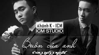 Download Lagu Buồn Của Anh | K-ICM x Đạt G x Masew Mp3