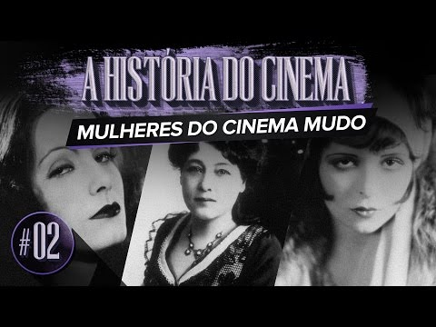 Mulheres Do Cinema Mudo | A HistÓria Do Cinema - Ep. 02