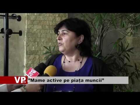 """Mame active pe piața muncii"""