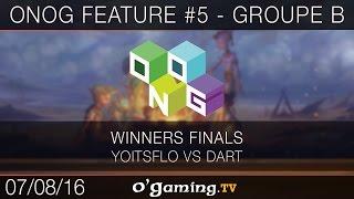 ONOG Feature #5 - Groupe B - Yoitsflo vs Dart - Winners Finals