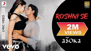 Song Name - Roshni SeAlbum  -  AsokaSinger - Alka Yagnik, AbhijeetLyrics - GulzarMusic Composer - Anu MalikDirector - Santosh SivanStudio - Arclightz & FilmsProducer - Shah Rukh Khan, Juhi ChawlaActors - Shah Rukh Khan, Kareena KapoorMusic Label - Sony Music Entertainment India Pvt. Ltd.© 2001 Sony Music Entertainment India Pvt. Ltd.Follow us:Vevo - http://www.youtube.com/user/sonymusicindiavevo?sub_confirmation=1Facebook: https://www.facebook.com/SonyMusicIndiahttps://www.facebook.com/SonyMusicRewind Twitter: https://twitter.com/sonymusicindiahttps://twitter.com/SonyMusicRewindG+: https://plus.google.com/+SonyMusicIndia
