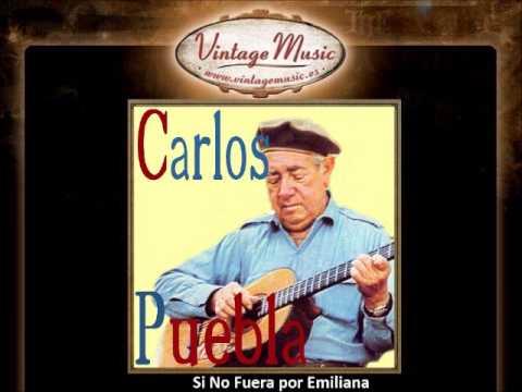 Carlos Puebla -- Si No Fuera por Emiliana