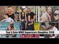 Top 5 Cute WWE Superstar's Daughter 2018