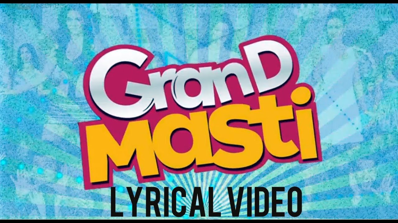 Grand Masti Lyrical Video Song