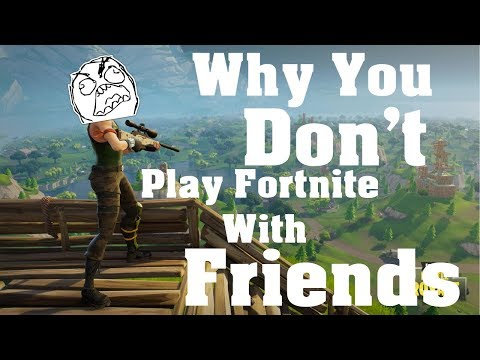 Why you don't play Fortnite with friends