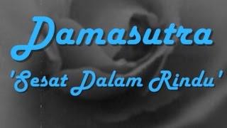 DAMASUTRA - Sesat Dalam Rindu ~ LIRIK ~