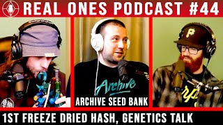 Cannabis Breeding, Stabalizing Genetics, Freeze Dried Hash | REAL ONES PODCAST #44 by The Cannabis Connoisseur Connection 420
