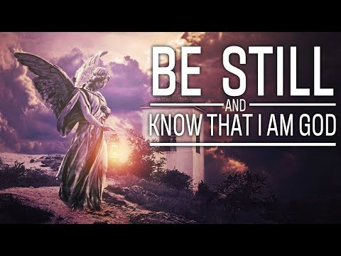 Be Still And Know That I Am God - Christian Motivation for Effective Faith