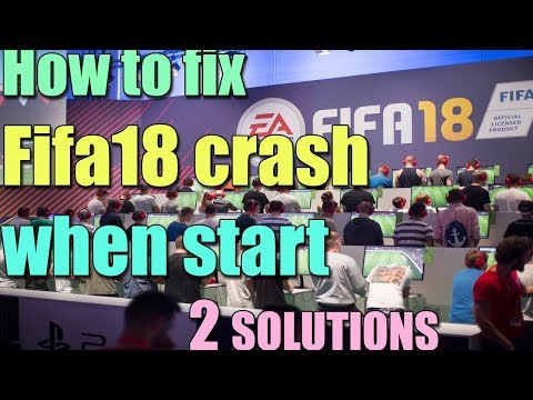 Fix Fifa 18 Crashes When Launched In Windows 10/8/7 I 2 SOLUTIONS 2018