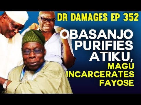 Dr. Damages Show – episode 352: Obasanjo Purifies Atiku, Magu incarcerates Fayose