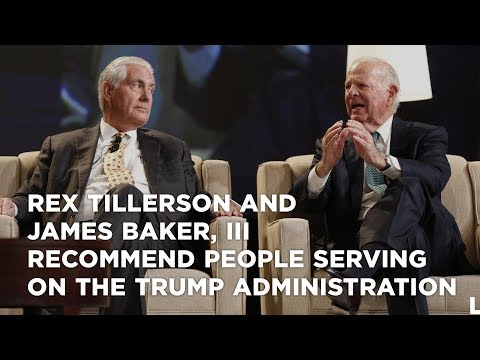 Rex Tillerson and James Baker, III recommend people serving on the Trump administration
