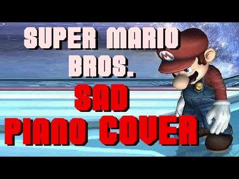 A Sad Piano Cover of the Super Mario Bros