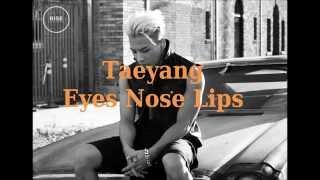 Original title : Nun, Ko, Ip / 눈, 코, 입 (Eyes, Nose, Lips) Performer : Tae Yang Lyrics : Tae Yang, Teddy Park Composers : Teddy...