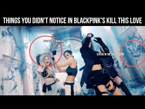Things you didn't notice in BLACKPINK's Kill This Love MV