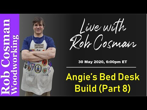 Live with Rob Cosman: Angie's Bed Desk Build (Part 8)