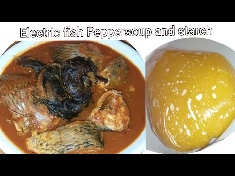 Electric Fish Peppersoup and Starch | Tomatoes Peppersoup | Nigerian Food