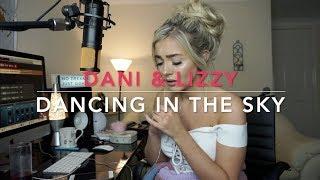 Video Dani & Lizzy - Dancing In The Sky | Cover 🙏 MP3, 3GP, MP4, WEBM, AVI, FLV Juni 2018