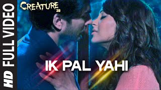 Ik Pal Yahi FULL VIDEO Song | Creature 3D