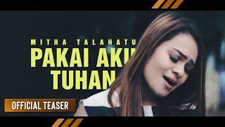 Mitha Talahatu - PAKAI AKU TUHAN (Official Teaser)