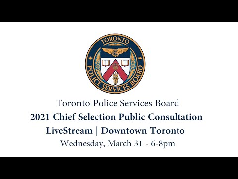 Toronto Police Services Board | Chief Selection Public Consultation | LiveStream | Wed Mar 31 6-8pm