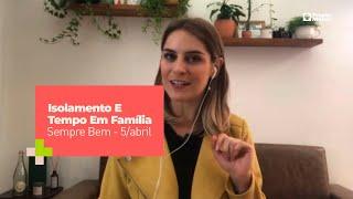 Programa Sempre Bem -  Isolamento E Tempo Em Família – 5/abril