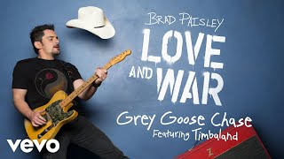 "Get ""Grey Goose Chase"" (Featuring Timbaland) on Brad Paisley's new album, LOVE AND WAR, available now: smarturl.it/bploveandwar?IQid=YThttp://vevo.ly/ccETyQ"