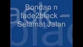 Bondan N Fade2Black - Selamat Jalan Lyrick