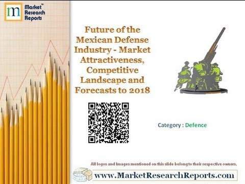 Mexican Defense Industry to Reach US$10.28 Billion by 2018, Reveals New Research Repor