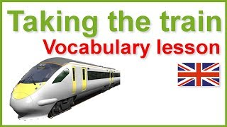 Taking the train Vocabulary lesson, Train Travel Vocabulary