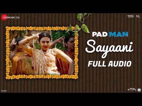Sayaani - Full Audio | Padman | Akshay Kumar, Radh