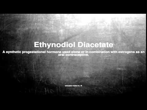 Medical vocabulary: What does Ethynodiol Diacetate mean