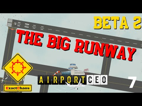 The Big Runway - Beta 1 Playthrough - Airport CEO (Part 7)