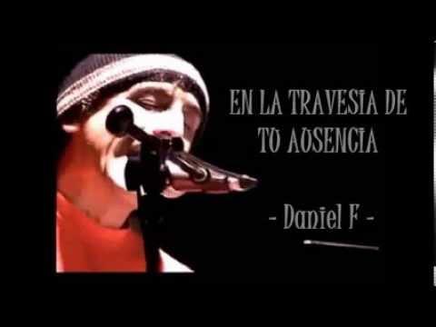 Daniel F - En la travesía de tu ausencia (letra) (видео)