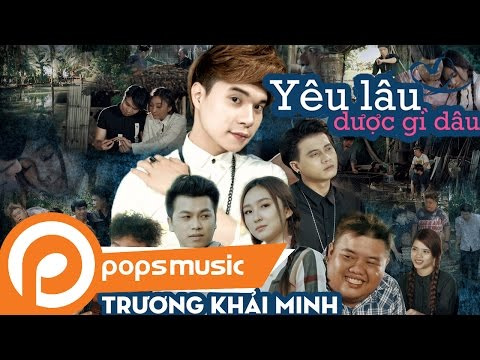 Phim Ca Nhạc Yêu Lâu Được Gì Đâu   Trương Khải Minh ft Yuki Huy Nam - Thời lượng: 25 phút.