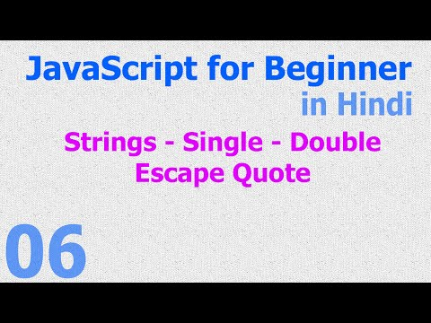 06 - JavaScript for Beginner - Strings - Single - Double - Escape - Quote - Hindi