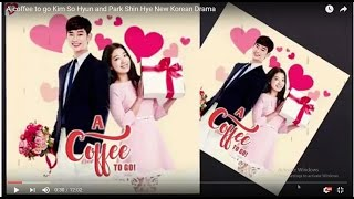 Video A coffee to go Kim So Hyun and Park Shin Hye New Korean Drama MP3, 3GP, MP4, WEBM, AVI, FLV Maret 2018