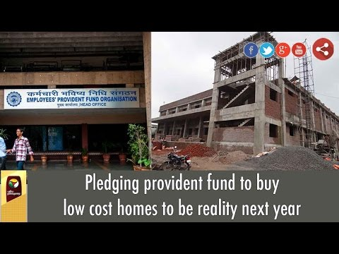 Pledging-provident-fund-to-buy-low-cost-homes-to-be-reality-next-year