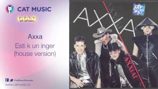 Axxa - Esti k un inger (house version)