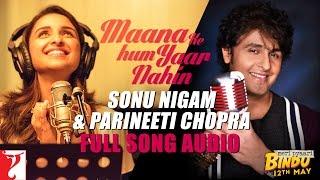 Maana Ke Hum Yaar Nahin (Duet) - Full Song Audio   Meri Pyaari Bindu   Sonu Nigam   Parineeti Chopra