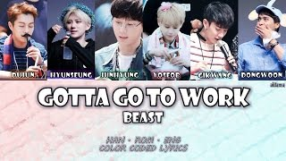 Video Gotta Go To Work (일하러 가야 돼) - BEAST (비스트)  [Han/Rom/Eng] Color Coded Lyrics MP3, 3GP, MP4, WEBM, AVI, FLV Juli 2018