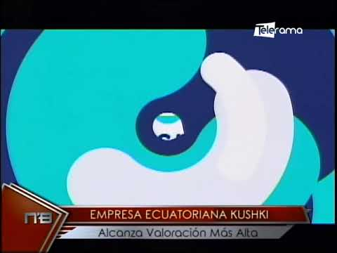 Empresa ecuatoriana Kushki alcanza valoración más alta