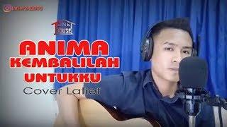Download Lagu Anima   Kembalilah Untukku Cover By Latief ( Ost. Molulo. Jodoh Tak Bisa Dipaksa) Mp3